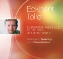 Sustaining Presence in the Face of Catastrophe : Teachings on Awakening to Our Essential Nature - Book