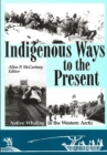 Indigenous Ways to the Present : Native Whaling in the Western Arctic - Book