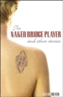 The Naked Bridge Player : and Other Stories - Book