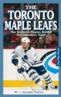 Toronto Maple Leafs, The : The Stories & Players behind the Legendary Team - Book
