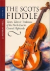 The Scots Fiddle : Tunes, Tales and Traditions of the North-east and Central Highlands v. 1 - Book