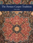 The Persian Carpet Tradition : Six Centuries of Design Evolution - Book