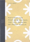 Patterns for Post-war Britain : The Tile Designs of Peggy Angus - Book
