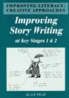Improving Literacy : Creative Approaches Improving Story Writing at Key Stages 1 and 2 - Book