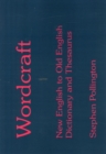 Wordcraft : New English to Old English Dictionary and Thesaurus - Book