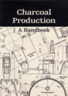 Charcoal Production : A Handbook - Book
