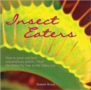 Insect Eaters : How to Grow and Feed Extraordinary Plants - Book