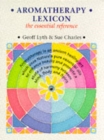 Aromatherapy Lexicon : The Essential Reference - Book