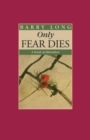Only Fear Dies : A Book of Liberation - Book