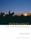 Newmarket : A Year at the Home of Horseracing - Book