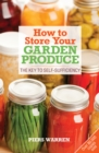 How to Store Your Garden Produce : The Key to Self-Sufficiency - Book