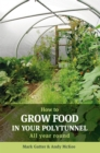How to Grow Food in Your Polytunnel : All year round - Book