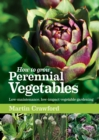 How to Grow Perennial Vegetables : Low-maintenance, low-impact vegetable gardening - Book