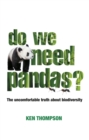 Do We Need Pandas? : The Uncomfortable Truth About Biodiversity - Book