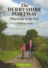 The Derbyshire Portway : Pilgrimage to the Past - a Walking Guide - Book