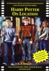 Harry Potter on Location : An Unofficial Review and Guide to the Locations Used for the Entire Film Series Including Fantastic Beasts and Where to Find Them - Book
