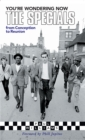 You're Wondering Now : The Specials - From Conception To Reunion - eBook