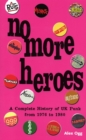 NO MORE HEROES : A COMPLETE HISTORY OF UK PUNK 1976-1980 - eBook