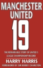 19 : The Remarkable Story of United's League Championship Record - Book