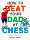 How to Beat Your Dad at Chess - Book
