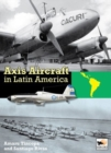 Axis Aircraft in Latin America - Book