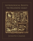 Astrological Roots: The Hellenistic Legacy - Book