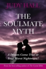 The Soulmate Myth : A Dream Come True or Your Worst Nightmare? - Book
