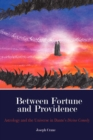 Between Fortune and Providence : Astrology and the Universe in Dante's Divine Comedy - Book
