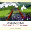 Discovering Scotland's Lost Railways : A Wee Trip Down Memory Lane - Book