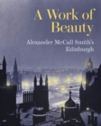A Work of Beauty : Alexander McCall Smith's Edinburgh - Book