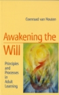 Awakening the Will : Principles and Processes in Adult Learning - Book