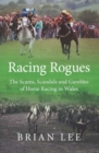 Racing Rogues : The Scams, Scandals and Gambles of Horse Racing in Wales - Book