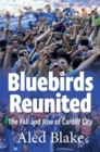 Bluebirds Reunited : The Fall and Rise of Cardiff City - Book