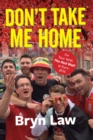 Don't Take Me Home : On Tour With The Red Wall at Euro 2016 - eBook