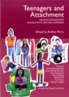 Teenagers and Attachment : Helping Adolescents Engage with Life and Learning - Book