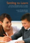 Settling Troubled Pupils to Learn: Why Relationships Matter in School - Book