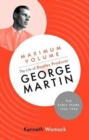 Maximum Volume: The Life of Beatles Producer George Martin, The Early Years, 1926-1966 - Book