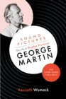 Sound Pictures: the Life of Beatles Producer George Martin, the Later Years, 1966-2016 - Book