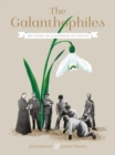 The Galanthophiles : 160 Years of Snowdrop Devotees - Book