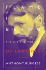 Flame Into Being : The Life and Work of D.H. Lawrence - Book