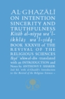 Al-Ghazali on Intention, Sincerity and Truthfulness : Book XXXVII of the Revival of the Religious Sciences - Book