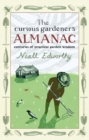 The Curious Gardener's Almanac : Centuries Of Practical Garden Wisdom - Book