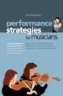 Performance Strategies for Musicians : How to Overcome Stage Fright and Performance Anxiety and Perform at Your Peak Using NLP and Visualisation. A Self-help Handbook for Anyone Who Performs - Musicia - Book