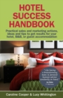 Hotel Success Handbook : Practical Sales and Marketing Ideas, Actions, and Tips to Get Results for Your Small Hotel, B&B, or Guest Accommodation - Book