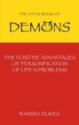 The Little Book of Demons : The Positive Advantages of the Personification of Life's Problems - Book