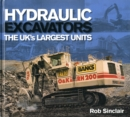 Hydraulic Excavators : The UK's Largest Units - Book