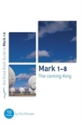 Mark 1-8: The Coming King : Ten studies for individuals or groups - Book