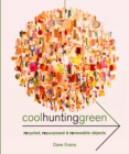 Cool Hunting Green : Recycled, Repurposed & Renewable Objects - Book