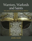 Warriors, Warlords and Saints : The Anglo-Saxon Kingdom of Mercia - Book