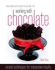 Squires Kitchen's Guide to Working with Chocolate : Easy Techniques for Impressive Results - Book